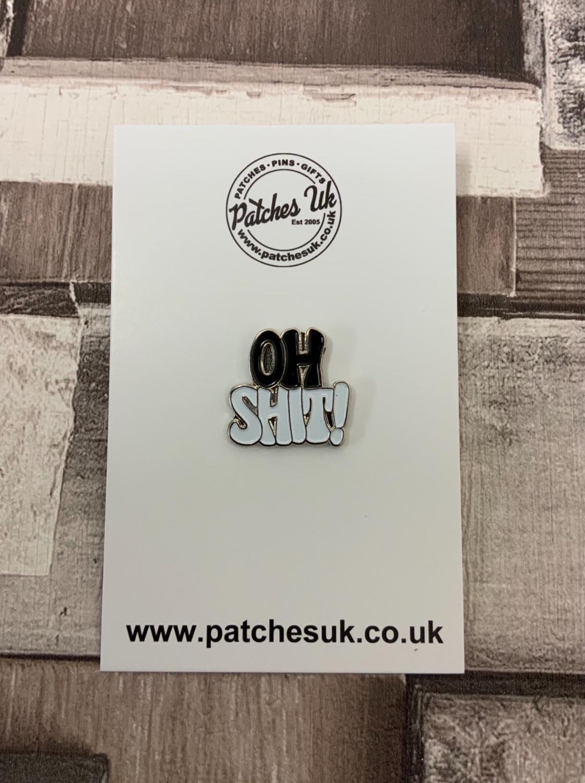 Oh Shit! - Black Enamel Metal Pin Badge #0114