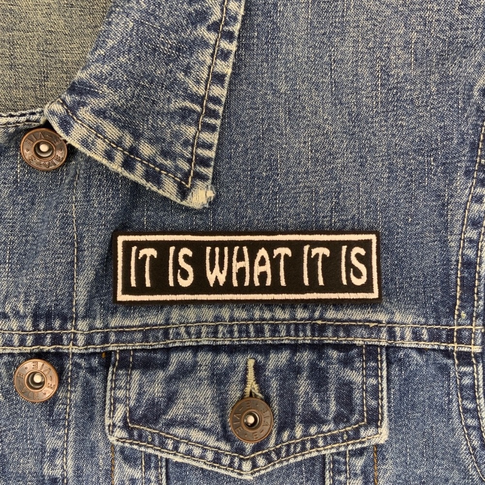 It Is What It Is text slogan embroidered Felt patch