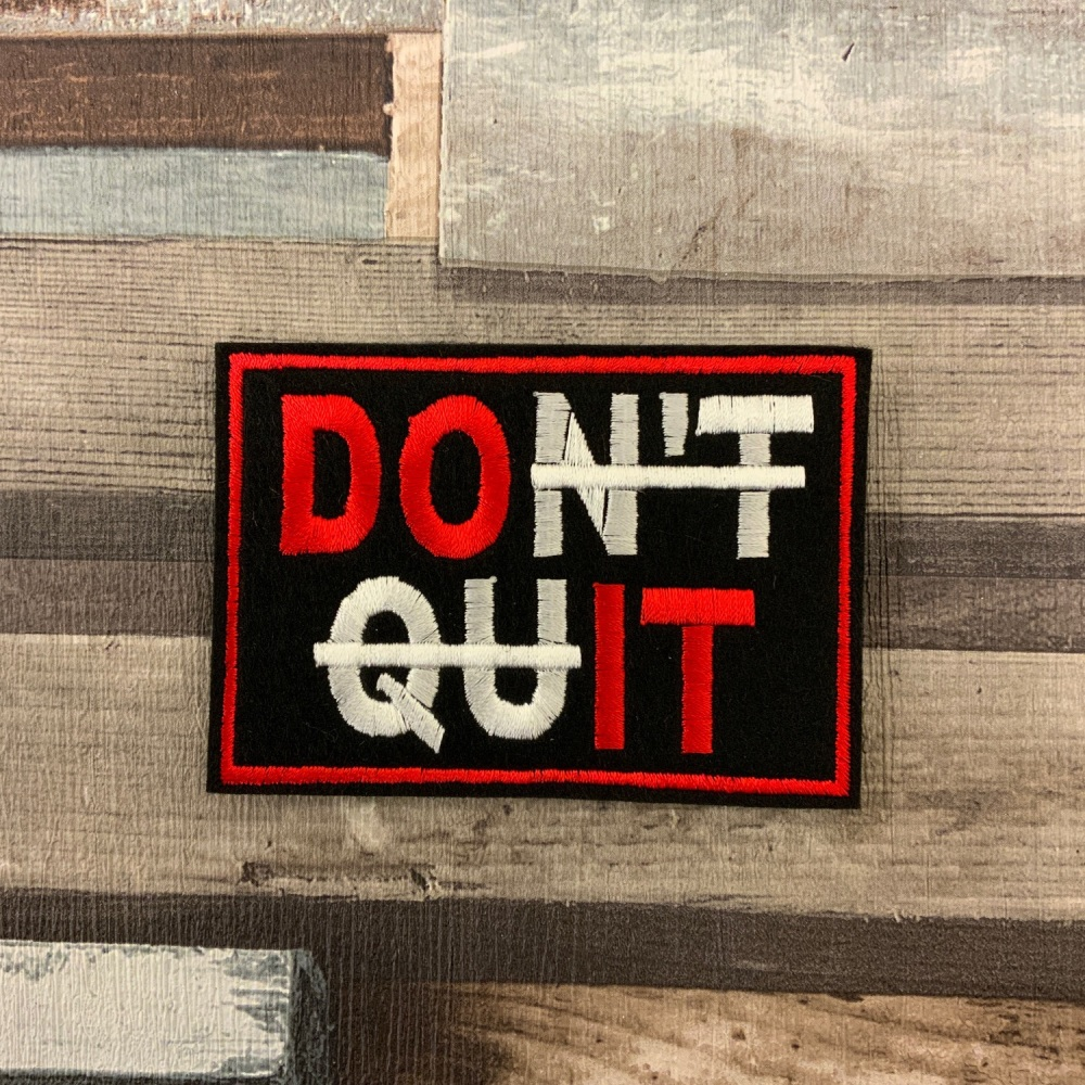 Don't Quit (Do It) Embroidered Felt Iron On Patch