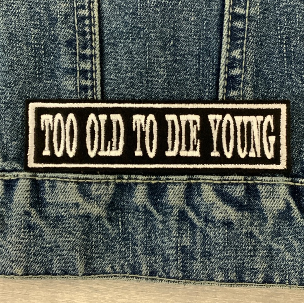 Too Old To Die Young - 1 line felt patch