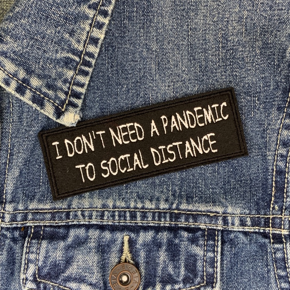 I Don't Need A Pandemic To Social Distance Embroidered Slogan Patch