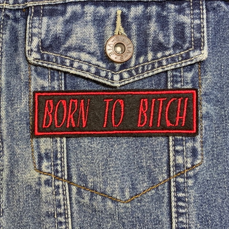 Born To Bitch Embroidered Felt Slogan Patch