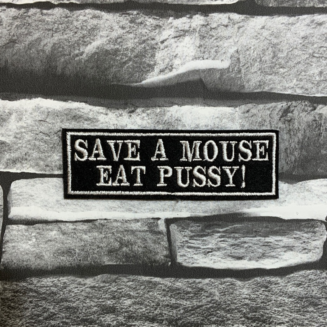 Save A Mouse Eat Pussy Embroidered Text Slogan Felt Biker Patch