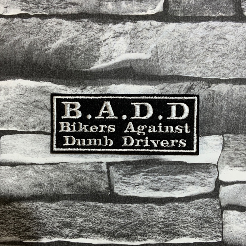B.A.D.D - Bikers Against Dumb Drivers Embroidered Text Slogan Felt Biker Pa