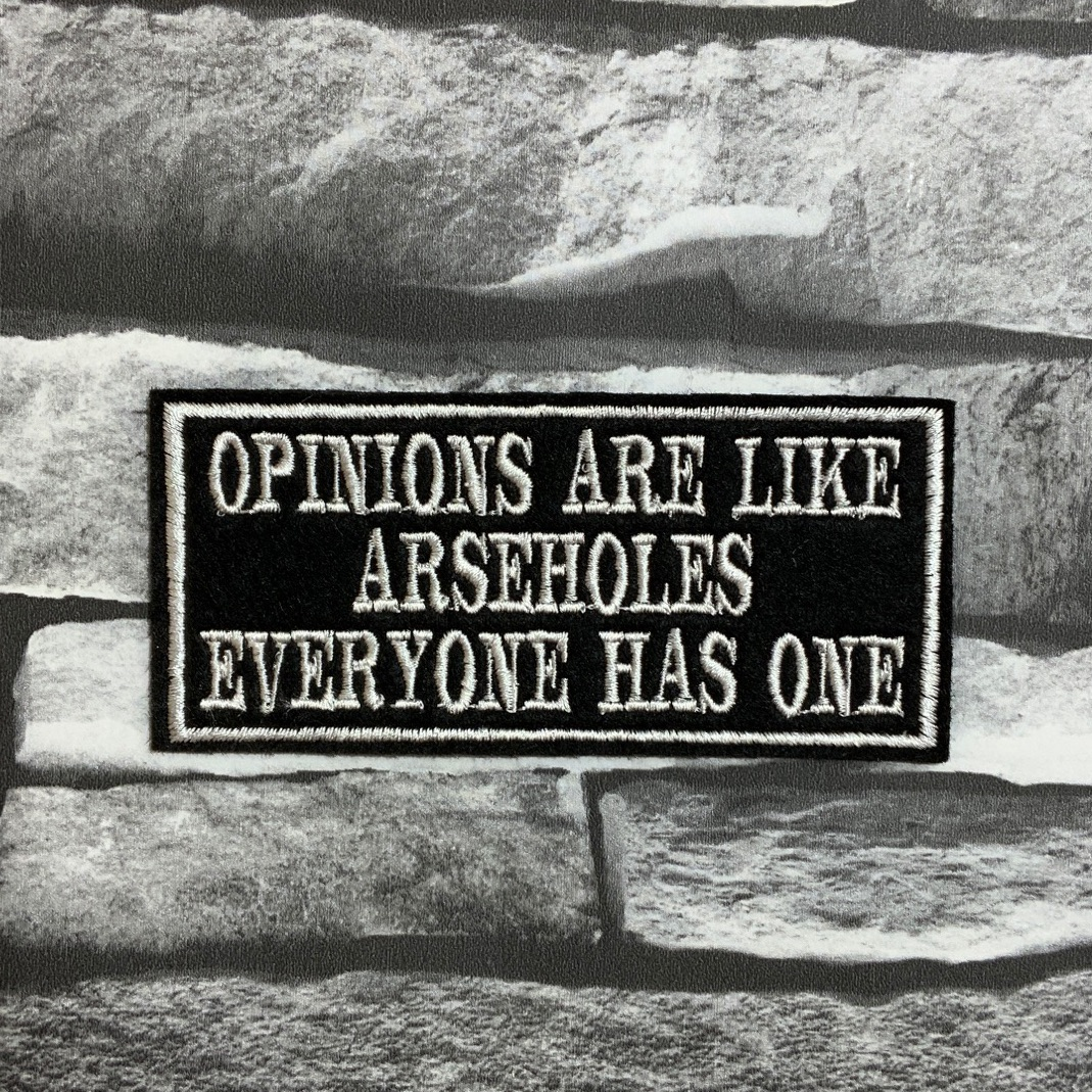Opinions Are Like Arseholes Everyone Has One Embroidered Text Slogan Felt Biker Patch
