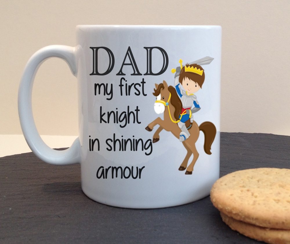 Dad My first knight in shining armour Ceramic Fathers Day / Birthday Personalised Mug