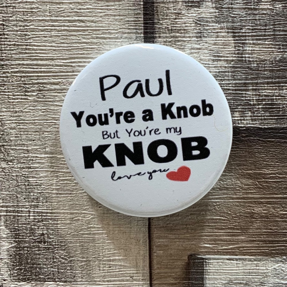 Personalised You're A Knob Name Button Badge 58mm