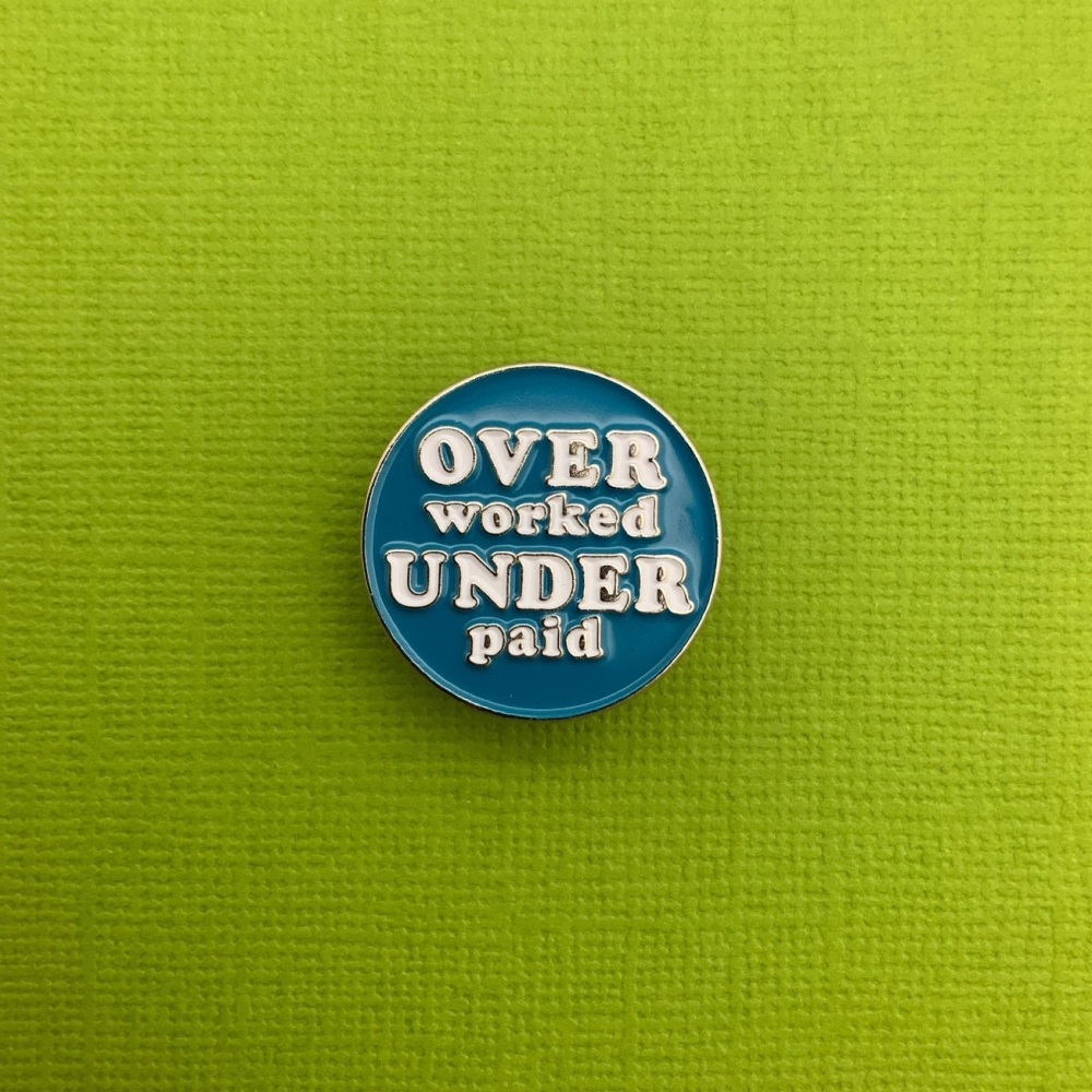Over Worked Under Paid Enamel Metal Pin Badge #0079