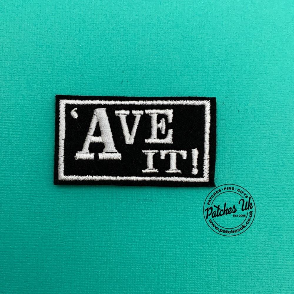 'Ave It! Embroidered Text Slogan Felt Biker Patch #0012