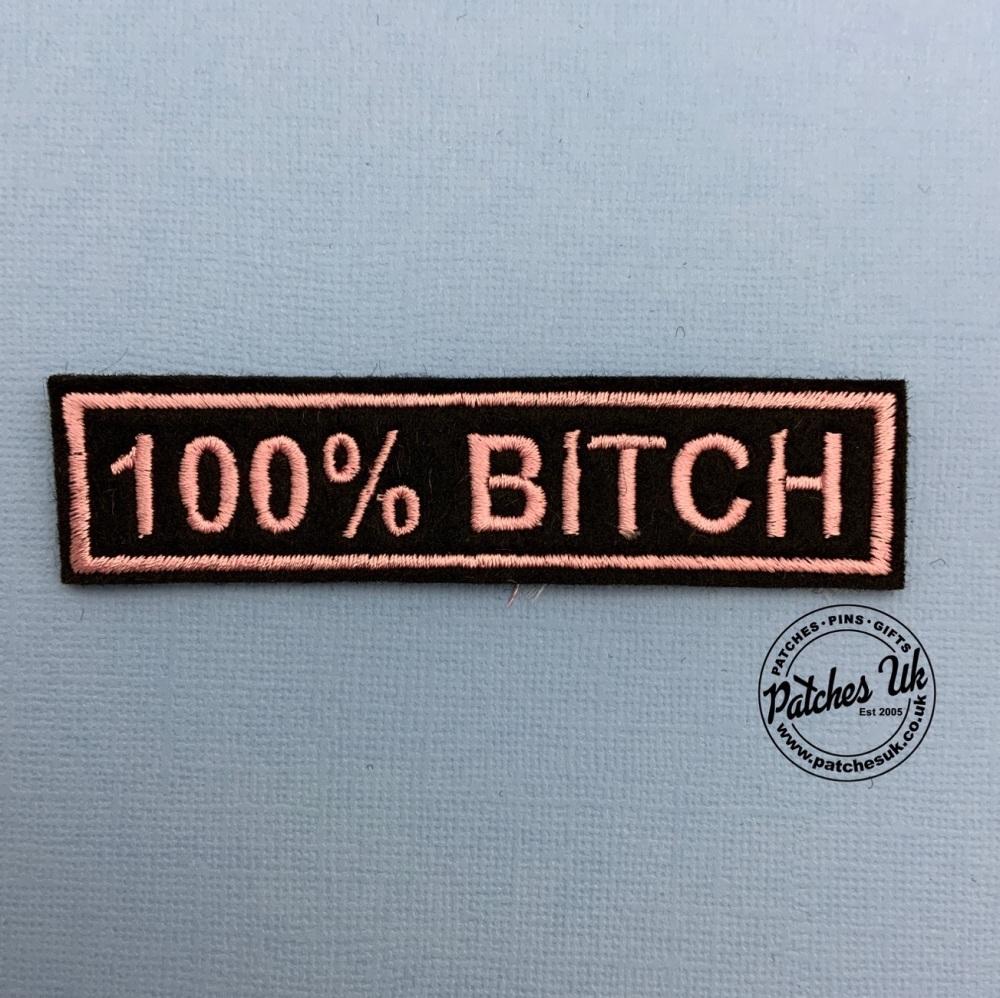 100% Bitch  Embroidered Felt Slogan Patch #0042