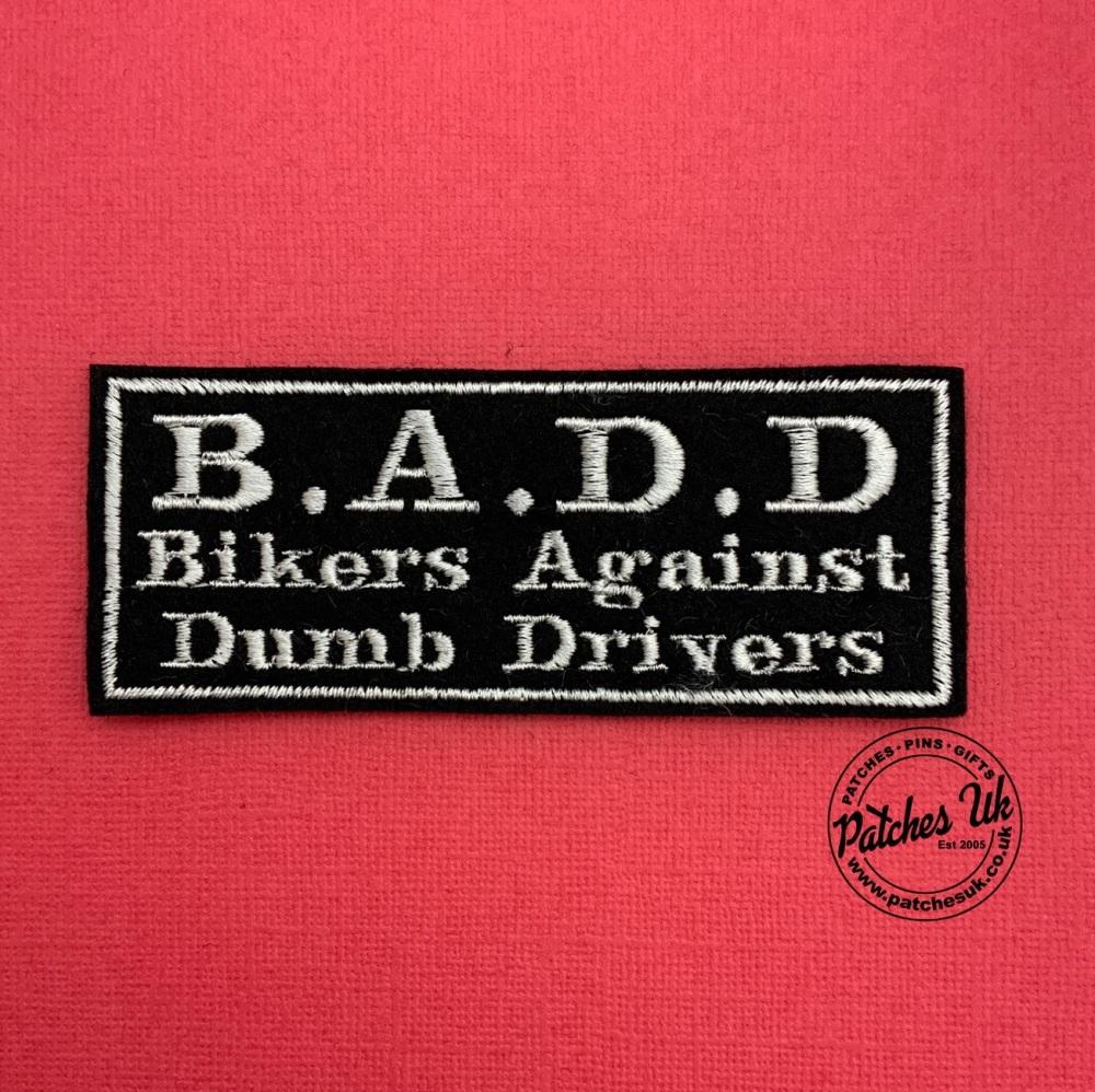 B.A.D.D - Bikers Against Dumb Drivers Embroidered Text Slogan Felt Biker Patch #0010