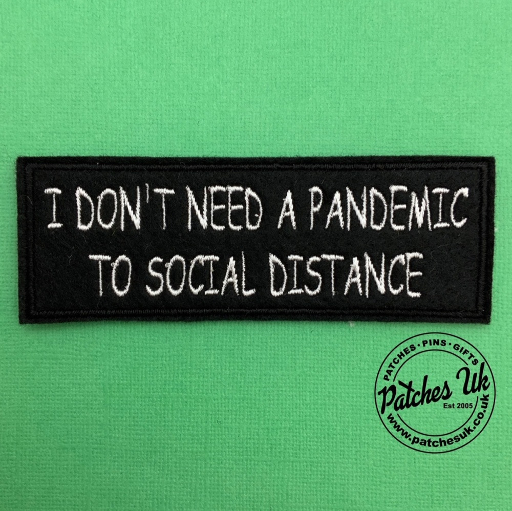 I Don't Need A Pandemic To Social Distance Embroidered Slogan Patch #0057