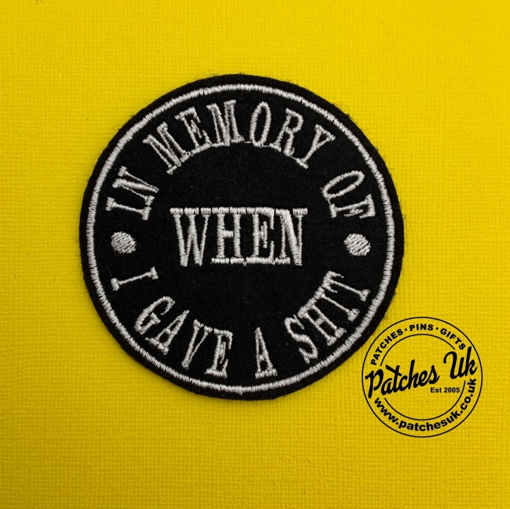 In Memory Of When I Gave A Shit - Circle Embroidered Felt Patch #0069