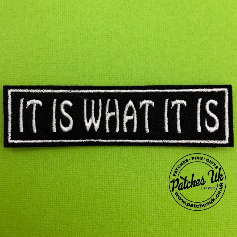 It Is What It Is text slogan embroidered Felt patch #0071