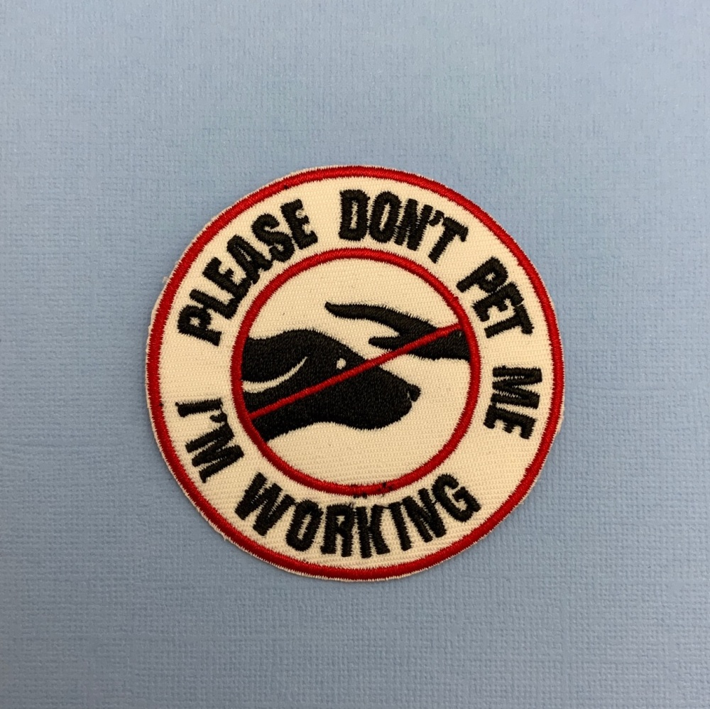 Please Don't Pet Me I'm Working Embroidered Fabric Patch #0090