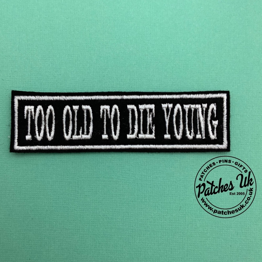 Too Old To Die Young - 1 line felt patch #0066