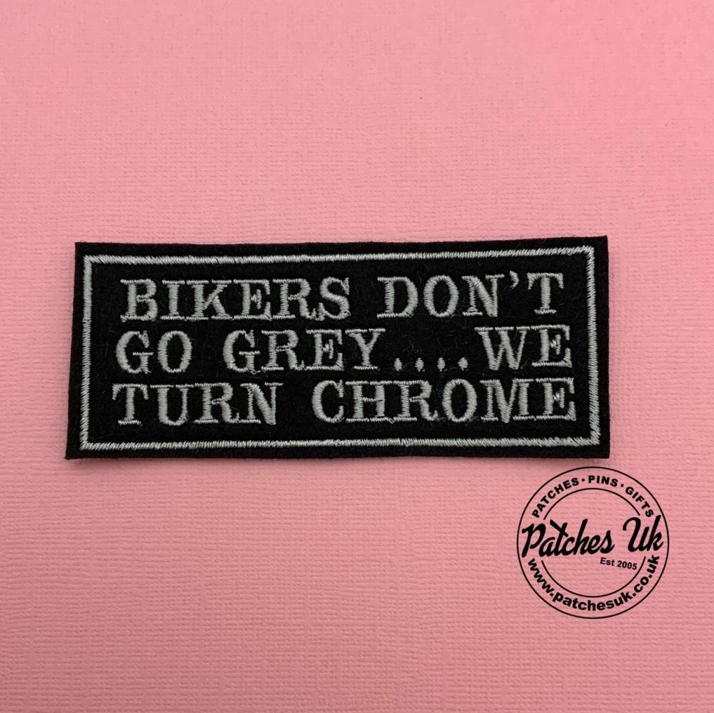 Biker Don't Go Grey... We Turn Chrome Biker Embroidered Patch #0130