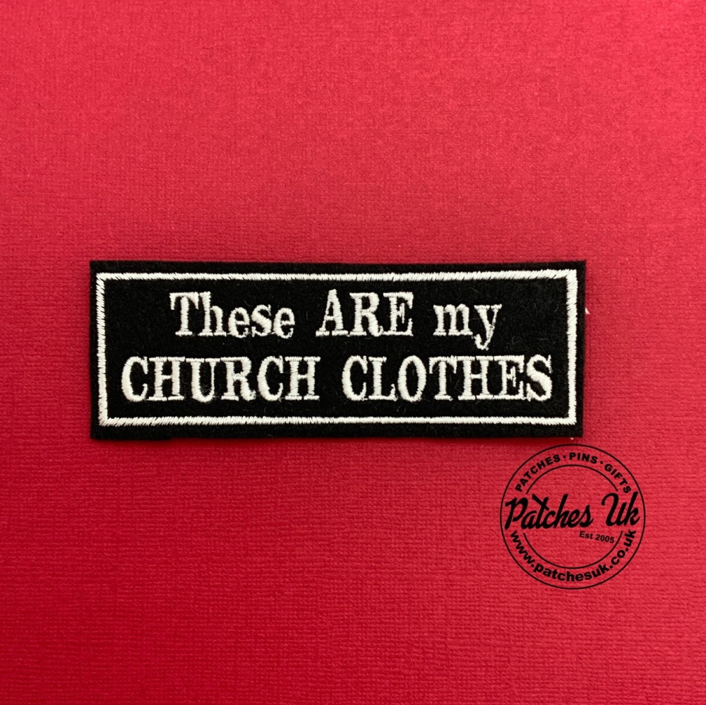 These Are My Church Clothes Embroidered Patch #0136