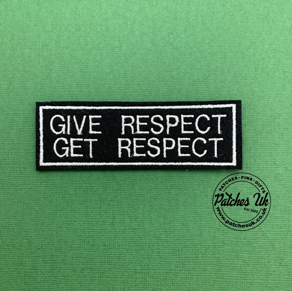 Give Respect Get Respect Embroidered Patch #0138