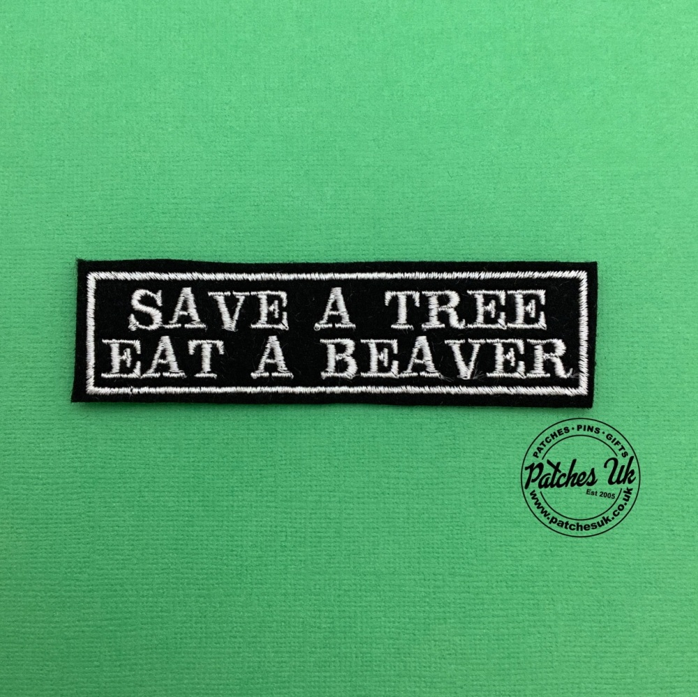 Save a Tree Eat a Beaver Embroidered Patch #0139