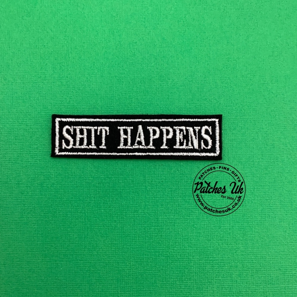 Shit Happens Embroidered Felt Patch #0145