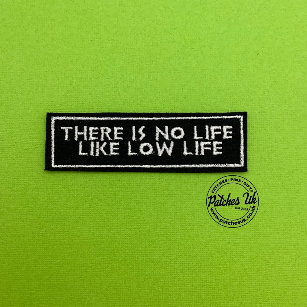 There Is No Life Like Low Life Embroidered Felt Patch #0141