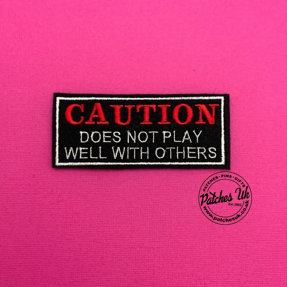 Caution Does Not Play Well With Others Embroidered Felt Patch #0144