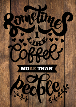 SOMETIMES I LIKE COFFEE MORE THAN PEOPLE WOOD EFFECT METAL SIGN 29CM'S X 20CM'S