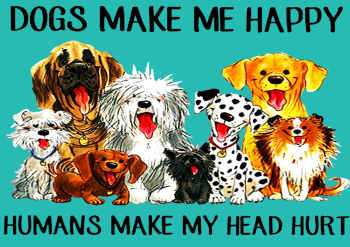 DOGS MAKE ME HAPPY HUMANS MAKE MY HEAD HURT METAL SIGN 20CM'S X 29CM'S