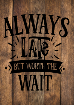 ALWAYS LATE BUT WORTH THE WAIT WOOD EFFECT METAL SIGN 29CM'S X 20CM'S