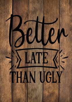 BETTER LATE THAN UGLY WOOD EFFECT METAL SIGN 29CM'S X 20CM'S