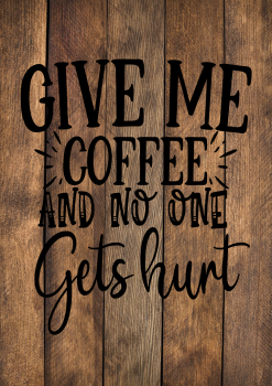 GIVE ME COFFEE AND NOBODY GETS HURT WOOD EFFECT METAL SIGN 29CM'S X 20CM'S