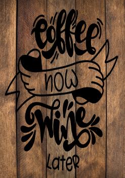 13 INCH X 8 INCH FELT PANEL, COFFEE NOW WINE LATER. 144