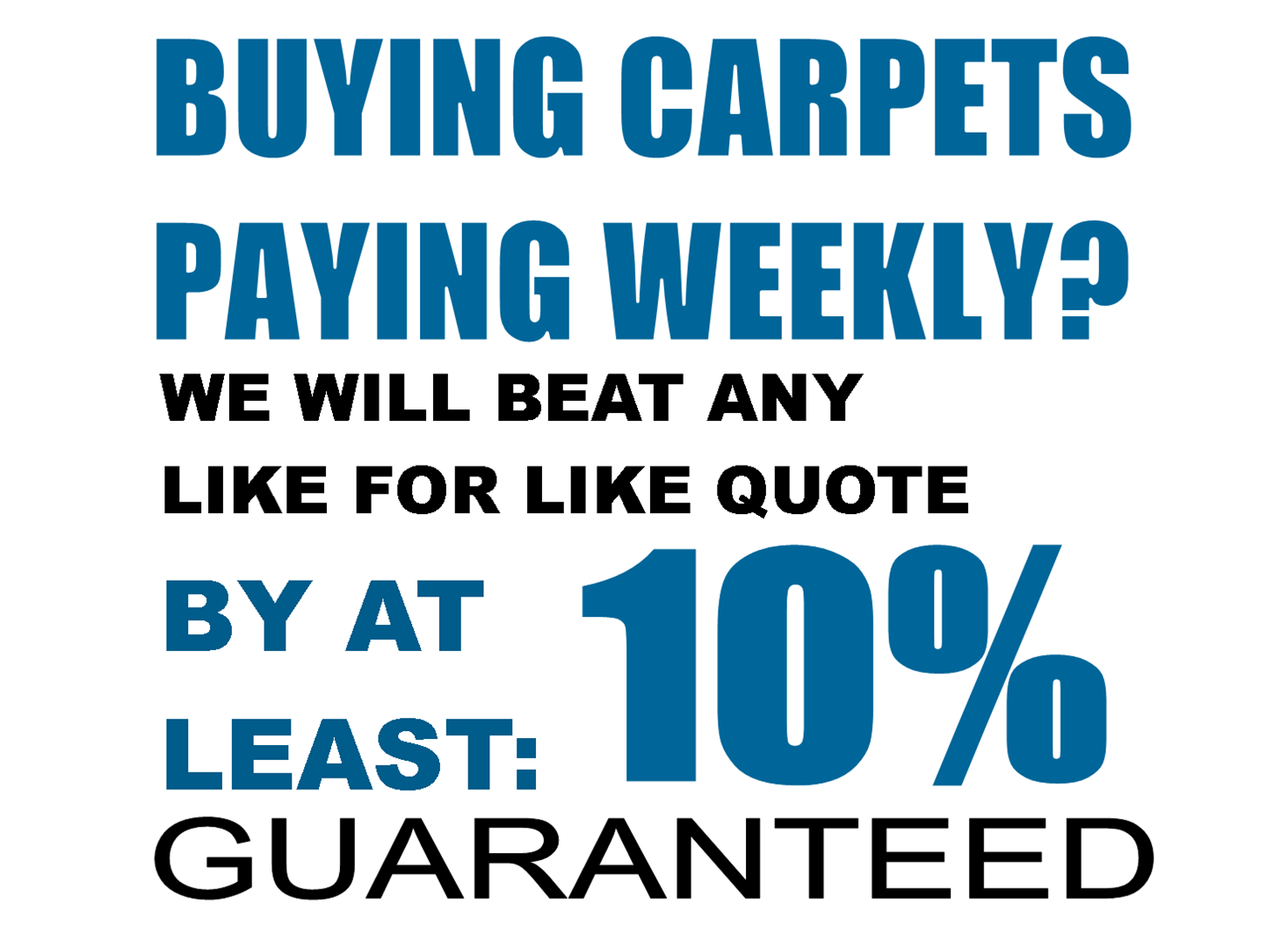 Carpets Weekly will beat any like for like quote by at least 10%