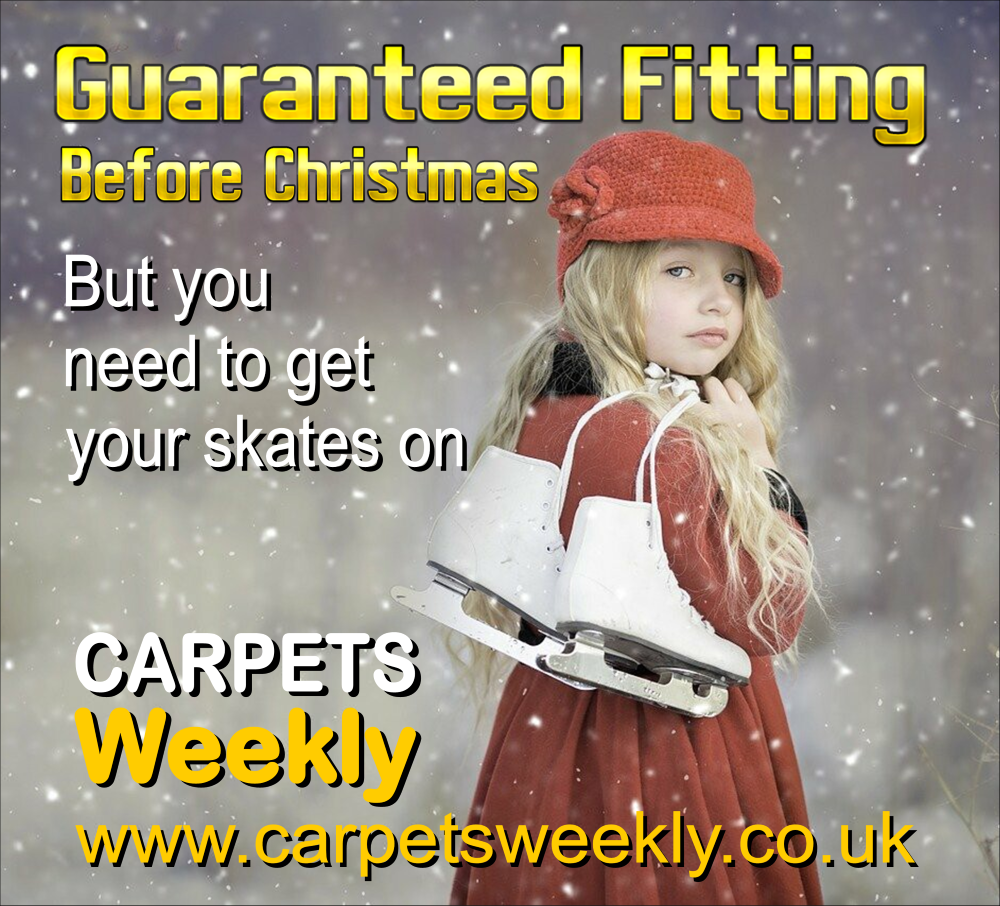 Guaranteed fitting before Christmas but you need to get your skates on. Carpets Weekly