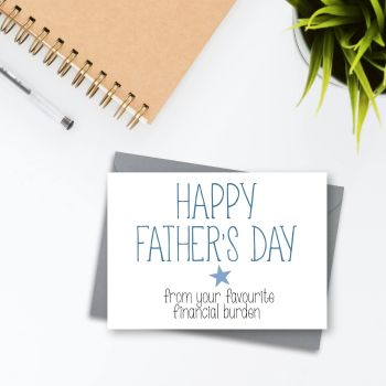 Your Favourite Financial Burden Father's Day Card