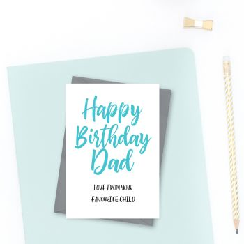 Happy Birthday Dad - from your Favourite Child