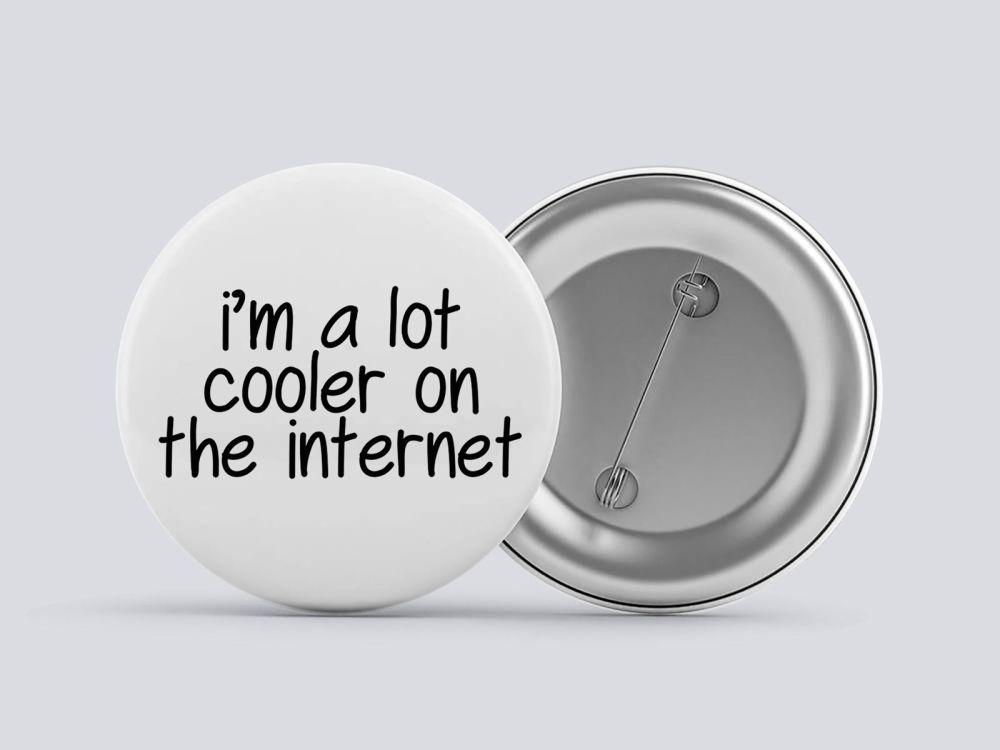 I'm Alot Cooler On The Internet
