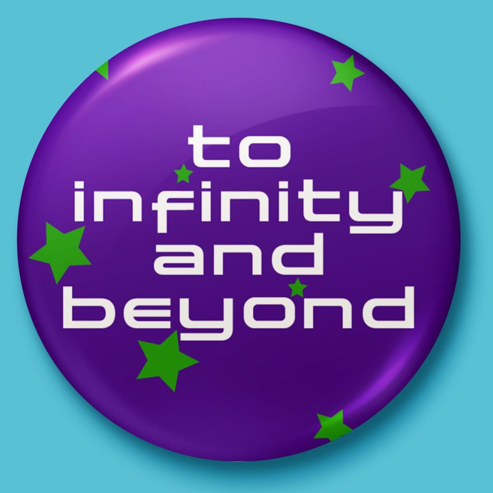 To Infinity and Beyond - Disney's Toy Story Buzz Lightyear Inspired Badge/B