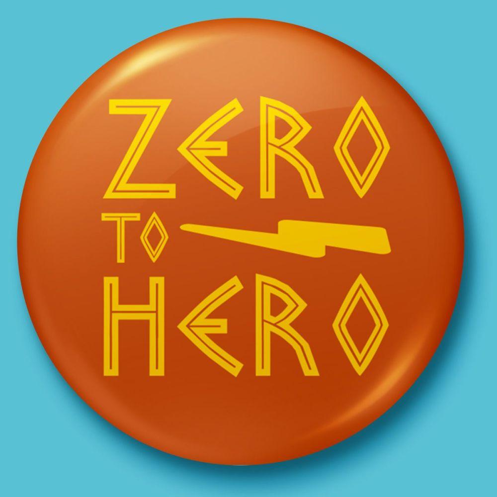 Zero to Hero, Hercules Inspired Badge/Button/Pin or Magnet