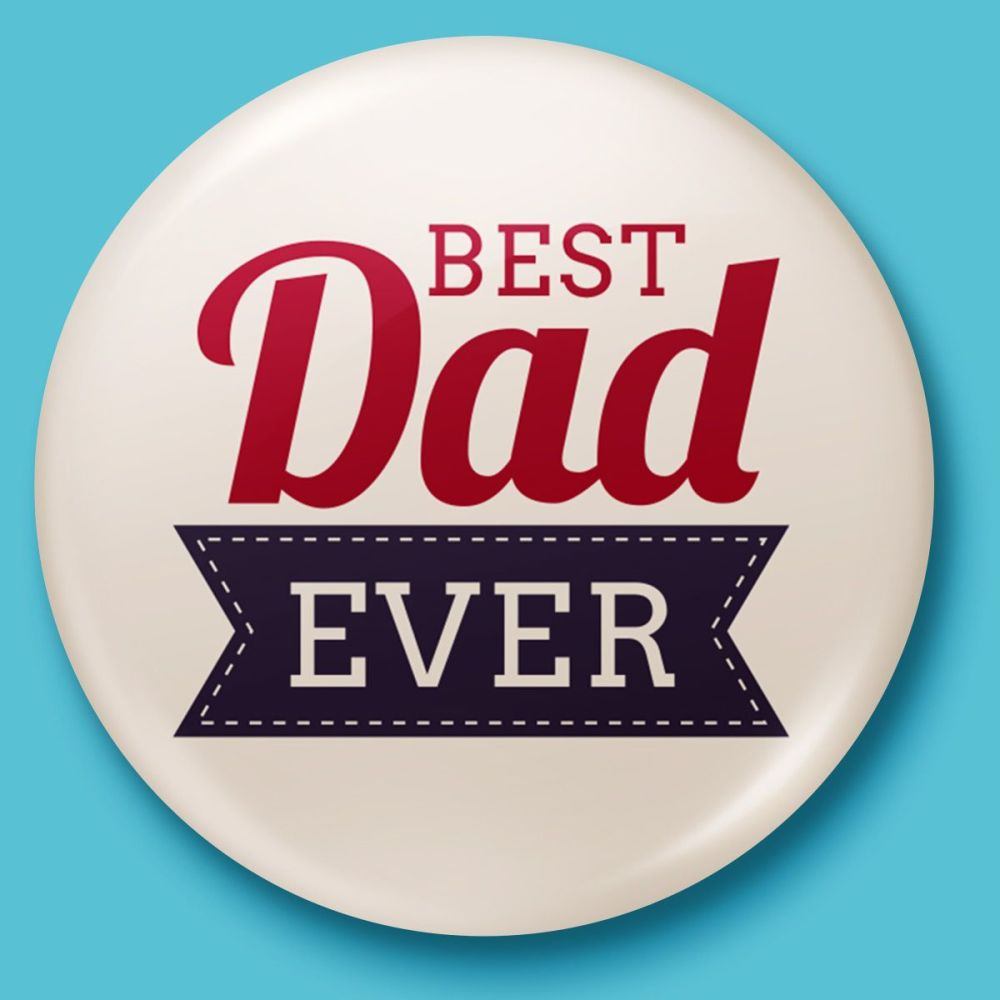 Best Dad Ever - Fathers Day Badge or Magnet