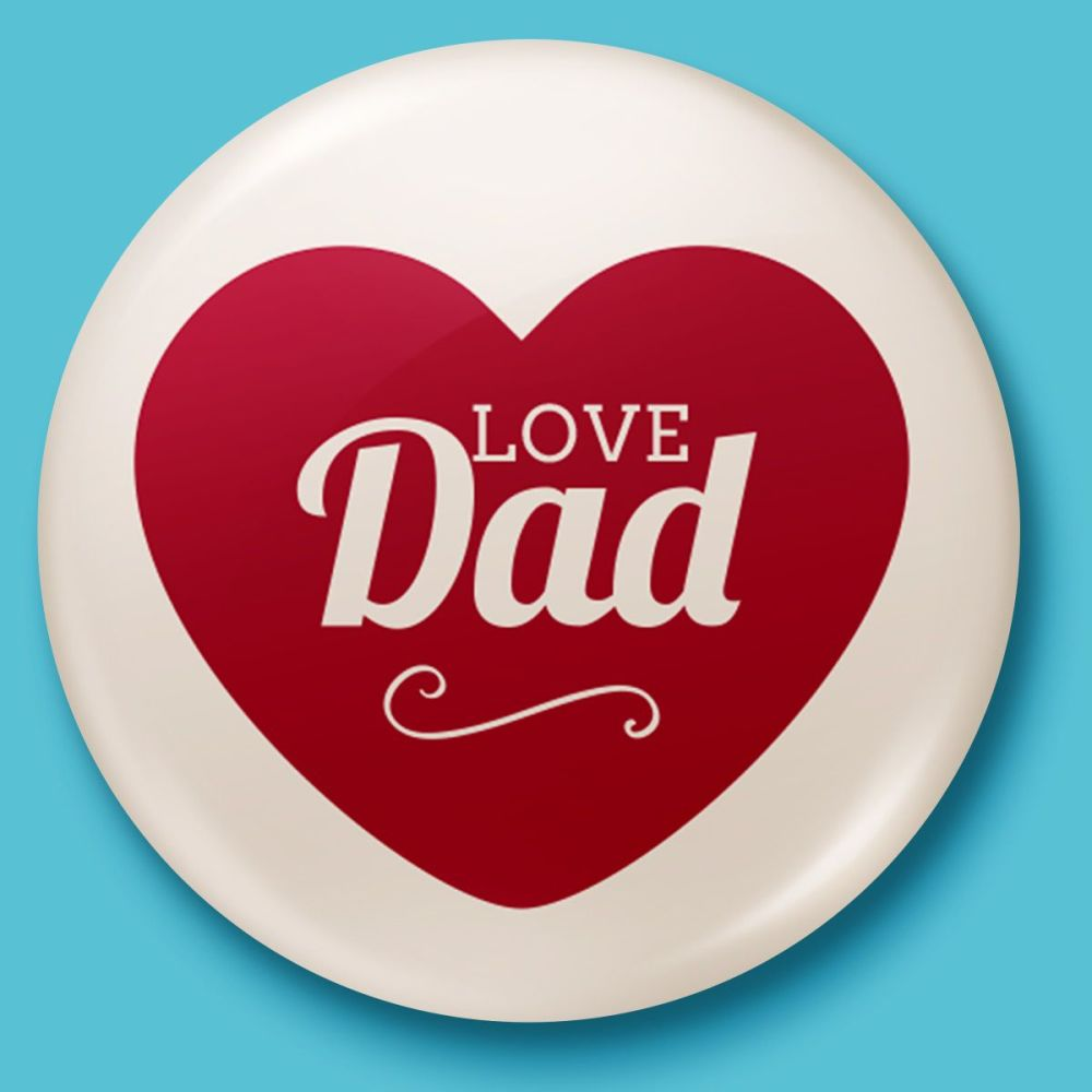 Love Dad - Fathers Day Badge or Magnet