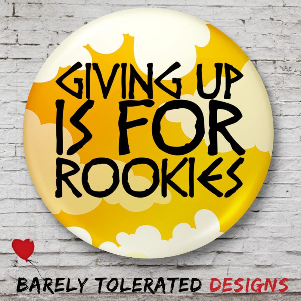 Giving Up Is For Rookies