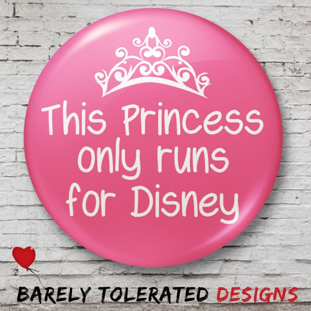 This Princess Only Runs for Disney (Pink) Badge/Button/Pin, Magnet or Keyri
