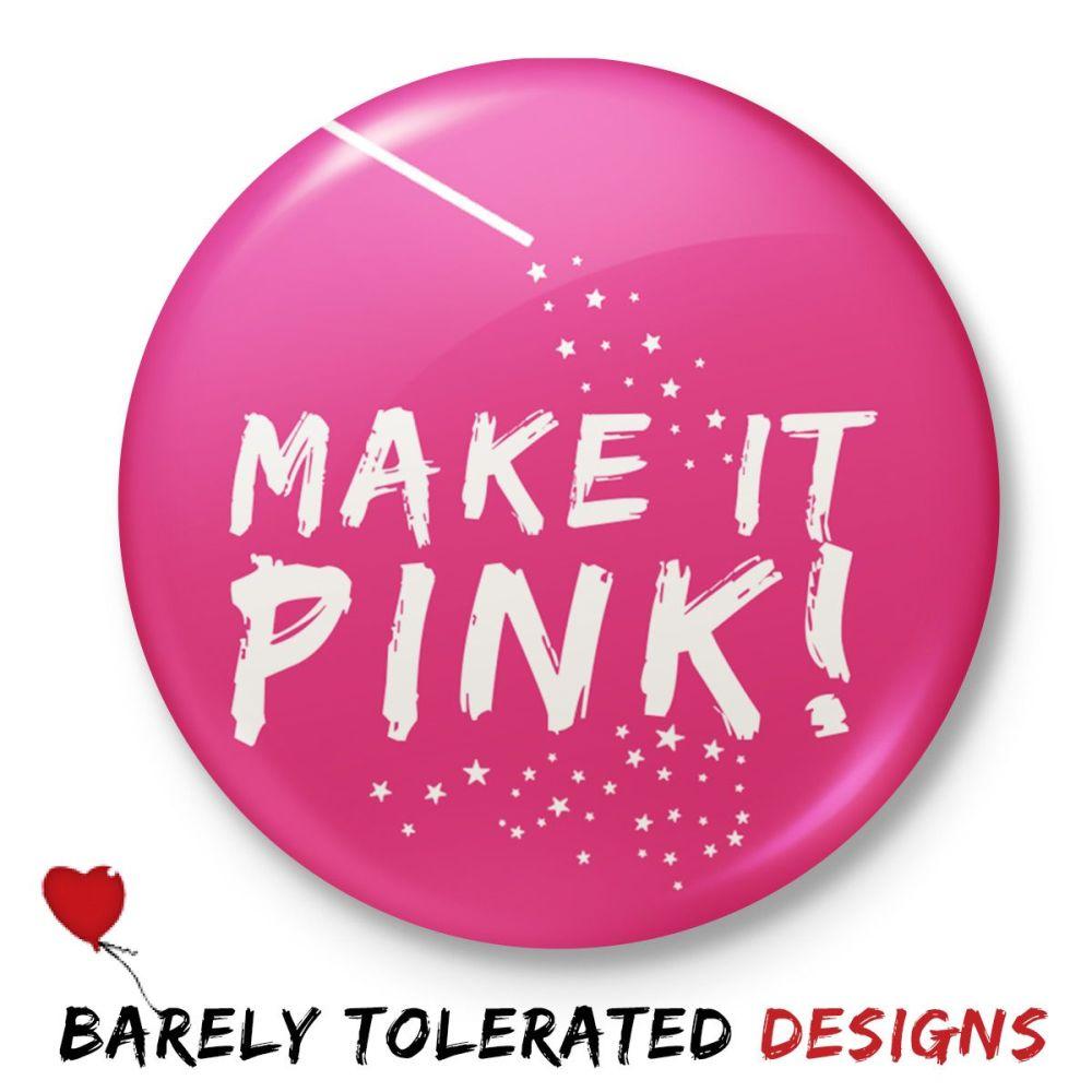 Make It Pink, Badge/Button/Pin, Magnet or Keyring