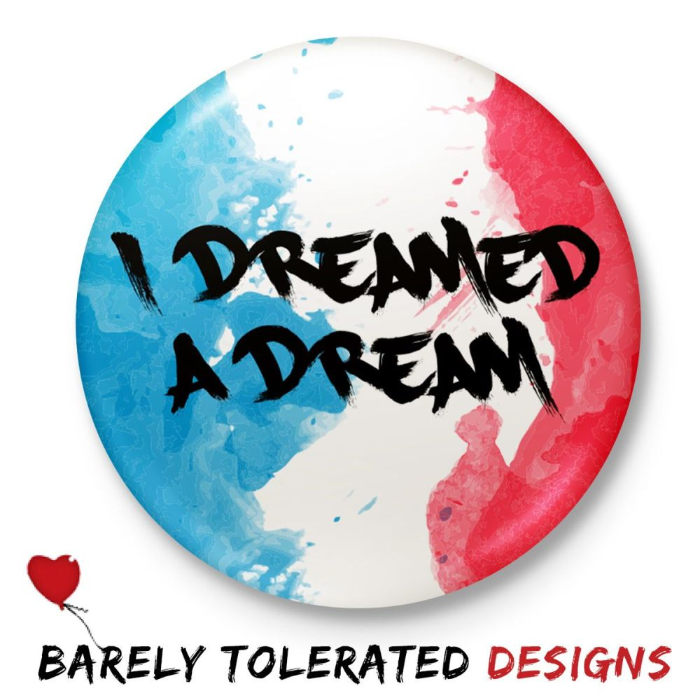 I Dreamed A Dream, Badge/Button/Pin, Magnet or Keyring