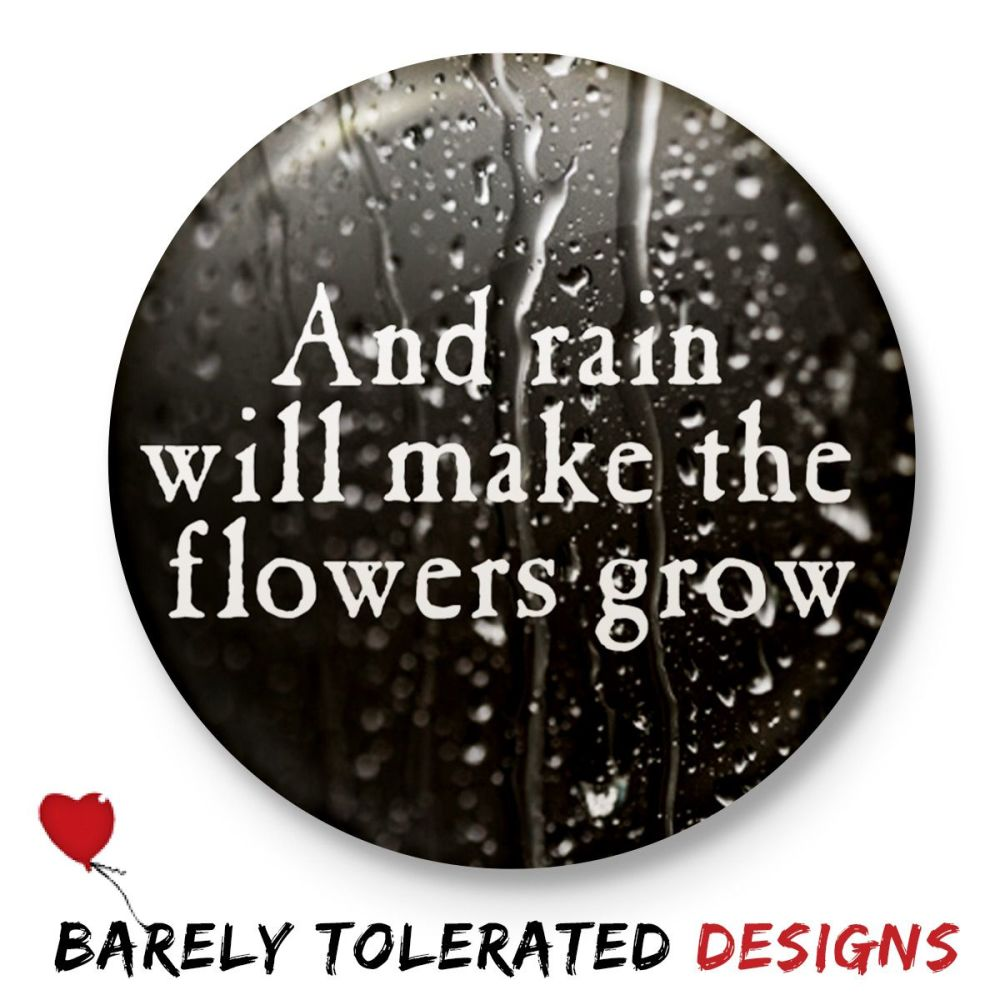 And Rain Will Make The Flowers Grow