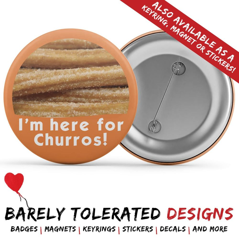 I'm Here For Churros Badge/Button/Pin, Magnet or Keyring