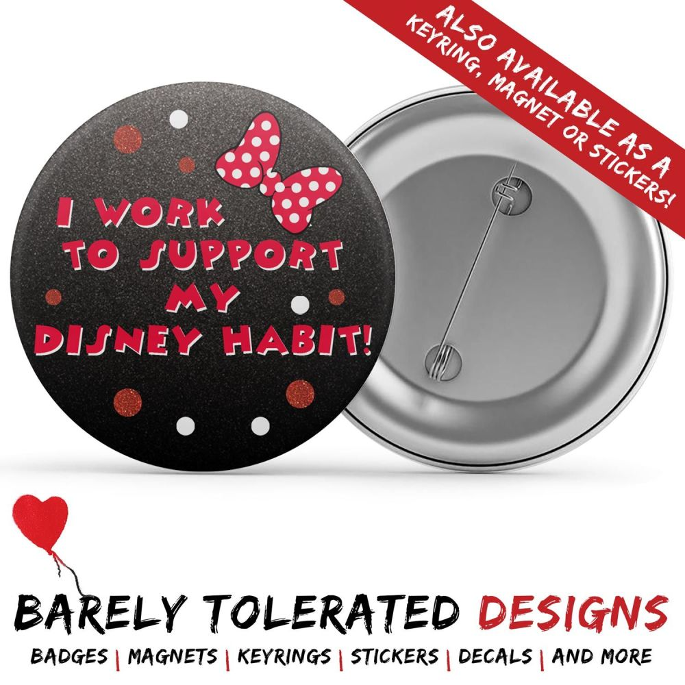 I Work To Support My Disney Habit, Badge/Button/Pin, Magnet or Keyring