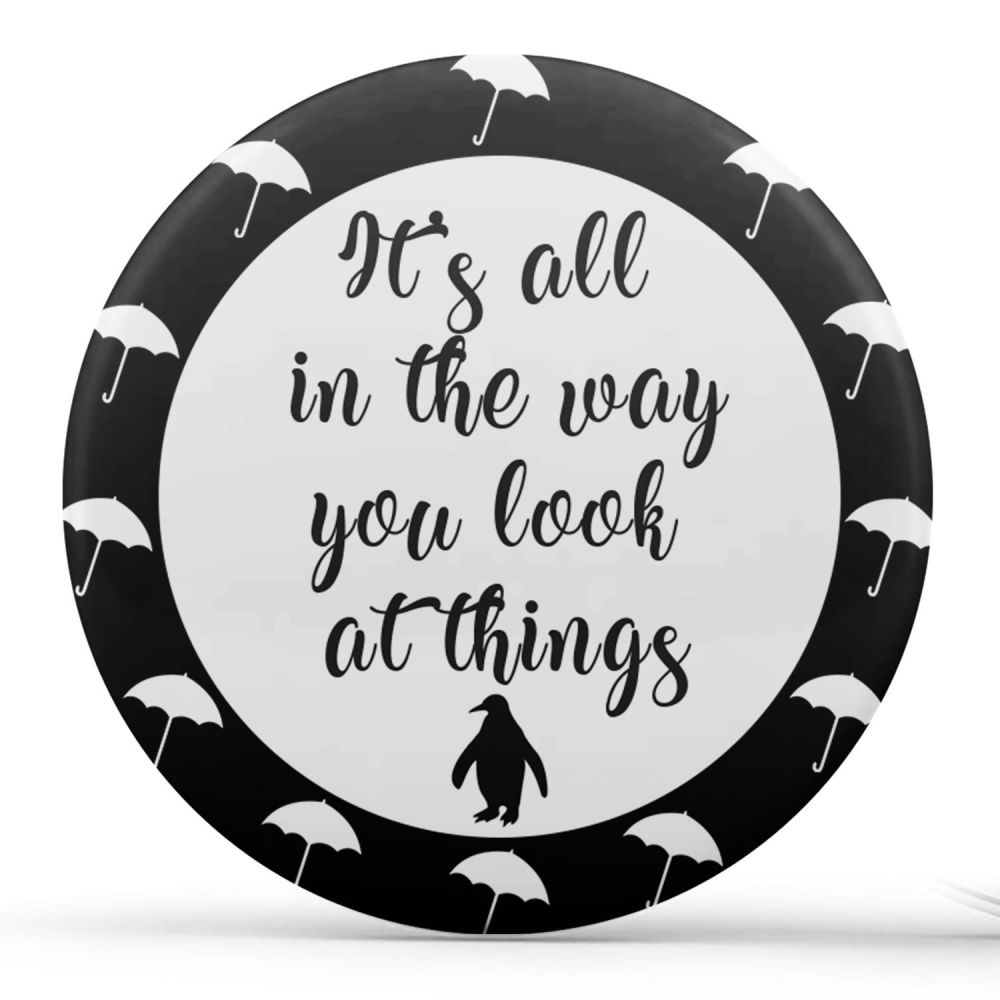 It's All In The Way You Look At Things. Badge/Button/Pin, Magnet or Keyring